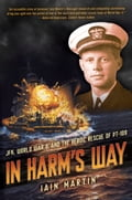 In Harm's Way: JFK, World War II, and the Heroic Rescue of PT 109 996dd0de-4db8-4a0d-b73a-456fb9ff0f4c
