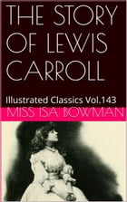 THE STORY OF LEWIS CARROLL by ISA BOWMAN