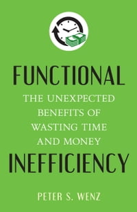 Functional Inefficiency: The Unexpected Benefits of Wasting Time and Money