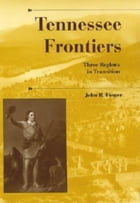 Tennessee Frontiers: Three Regions in Transition by Finger, John R.
