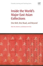 Inside the World's Major East Asian Collections: One Belt, One Road, and Beyond by Patrick Lo