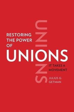 Book Restoring the Power of Unions: It Takes a Movement by Julius G. Getman