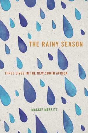 The Rainy Season Three Lives in the New South Africa