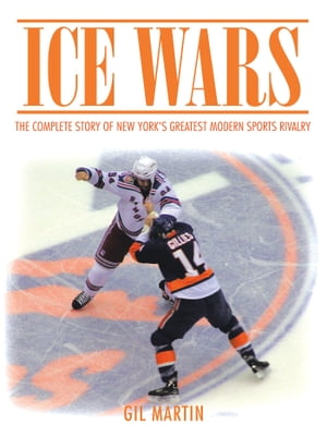 Ice Wars The Complete Story of New York's Greatest Modern Sports Rivalry
