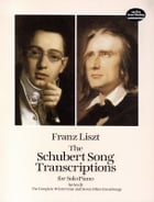 The Schubert Song Transcriptions for Solo Piano/Series II by Franz Liszt