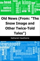 "Old News: (From: ""The Snow Image and Other Twice-Told Tales"") by Nathaniel Hawthorne"
