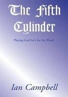 The Fifth Cylinder: Playing God Isn't for the Weak!