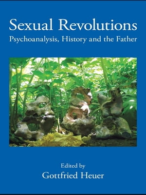 Sexual Revolutions Psychoanalysis,  History and the Father