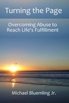Turning the Page: Overcoming Abuse to Reach Life's Fulfillment by Michael Bluemling Jr