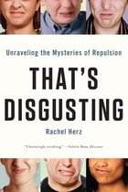 That's Disgusting: Unraveling the Mysteries of Repulsion by Rachel Herz, PhD