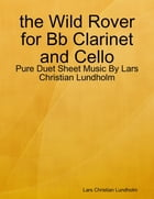 the Wild Rover for Bb Clarinet and Cello - Pure Duet Sheet Music By Lars Christian Lundholm by Lars Christian Lundholm
