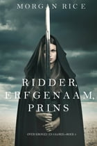 Ridder, Erfgenaam, Prins (Over Kronen en Glorie—Boek #3) by Morgan Rice