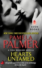 Hearts Untamed: A Feral Warriors Novella (Originally appeared in the print anthology BITTEN BY CUPID) by Pamela Palmer