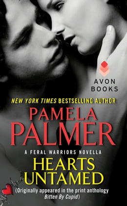 Book Hearts Untamed: A Feral Warriors Novella (Originally appeared in the print anthology BITTEN BY… by Pamela Palmer