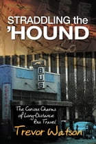 Straddling the 'Hound: The Curious Charms of Long-Distance Bus Travel by Trevor Watson