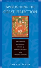 Approaching the Great Perfection: Simultaneous and Gradual Methods of Dzogchen Practice in the…