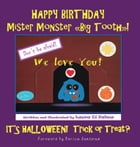 """HAPPY BIRTHDAY Mister Monster """"Big Tooth""""! It's Halloween! Trick or Treat? by Laura Di Palma"""