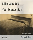 Your biggest fan: A love story? by Silke Labudda