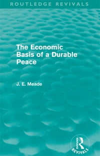 The Economic Basis of a Durable Peace (Routledge Revivals)
