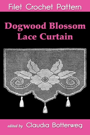 Dogwood Blossom Lace Curtain Filet Crochet Pattern Complete Instructions and Chart