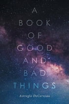 A Book of Good and Bad Things by Astroglo DeCerveau