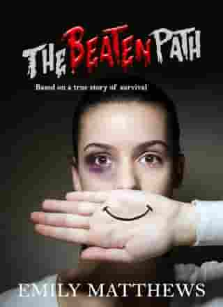 The Beaten Path: Based on a true story of survival by Emily Matthews