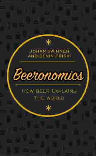 Beeronomics: How Beer Explains the World by Johan Swinnen