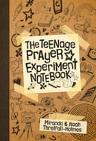 The Teenage Prayer Experiment Notebook by The Revd Dr Miranda Threlfall-Holmes