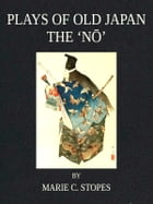 Plays of Old Japan by Marie C. Stopes