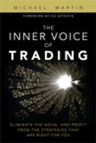 The Inner Voice of Trading: Eliminate the Noise, and Profit from the Strategies That Are Right for You: Eliminate the Noise, and Profit from the Strat by Michael Martin
