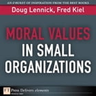 Moral Values in Small Organizations by Doug Lennick