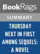 Thursday Next in First Among Sequels: A Novel by Jasper Fforde l Summary & Study Guide by BookRags