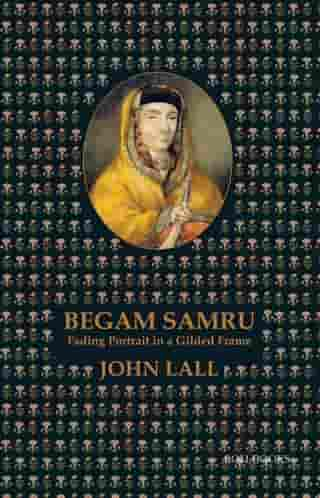 Begam Samru: Fading Portrait in a Gilded Frame by John Lall