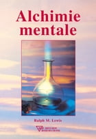 Alchimie mentale by Ralph M.  Lewis