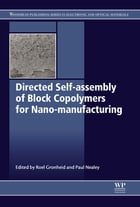 Directed Self-assembly of Block Co-polymers for Nano-manufacturing by Roel Gronheid