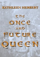 The Once and Future Queen by Kathleen Herbert