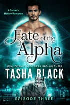 Fate of the Alpha: Episode 3: A Tarker's Hollow Serial by Tasha Black