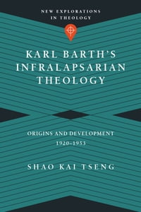 Karl Barth's Infralapsarian Theology: Origins and Development, 1920-1953