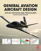 General Aviation Aircraft Design: Applied Methods and Procedures by Snorri Gudmundsson