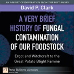 Book A Very Brief History of Fungal Contamination of Our Foodstock by David P. Clark