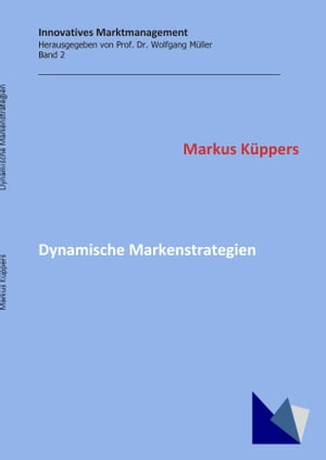 Dynamische Markenstrategien: Konzeptionen und Best Marketing Practices