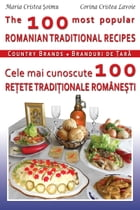The 100 Most Popular Romanian Recipes Bilingual Cooking Book (English-Romanian) by Maria Soimu