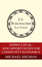 Going Local: New Opportunities for Community Economies by Michael Shuman