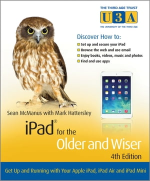 iPad for the Older and Wiser Get Up and Running with Your Apple iPad, iPad Air and iPad Mini
