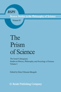 The Prism of Science: The Israel Colloquium: Studies in History, Philosophy, and Sociology of…