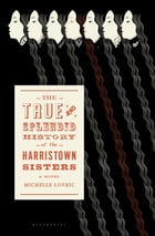 The True and Splendid History of the Harristown Sisters: A Novel
