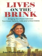 Lives on the Brink : Bridging the Chasm between Two Great Nations, India and United States by Anu Peshawaria