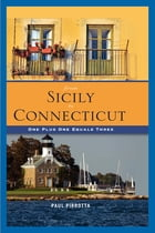 From Sicily to Connecticut: One plus One Equals Three by Paul Pirrotta
