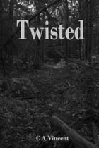 TWISTED by C A Vincent