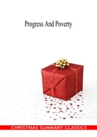 Progress And Poverty [Christmas Summary Classics] by Henry George
